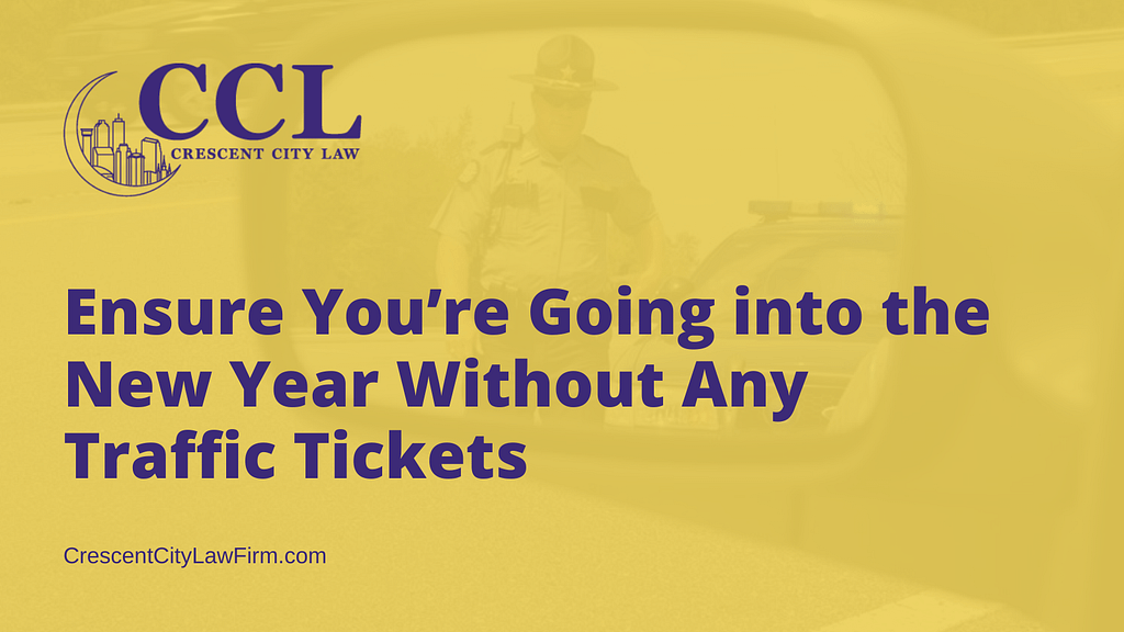 Ensure You're Going into the New Year Without Any Traffic Tickets - crescent city law firm