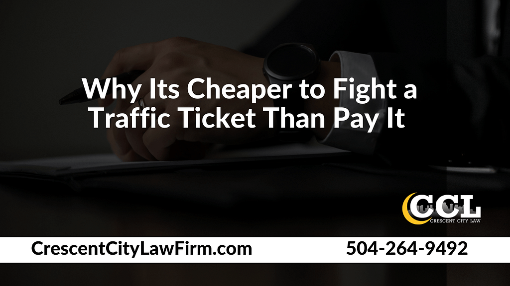Why Its Cheaper to Fight a Traffic Ticket Than Pay It - Crescent City Law new orleans louisiana