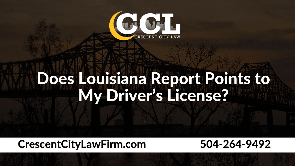 Does Louisiana Report Points to My Driver's License_ _ Crescent City Law new orleans louisiana