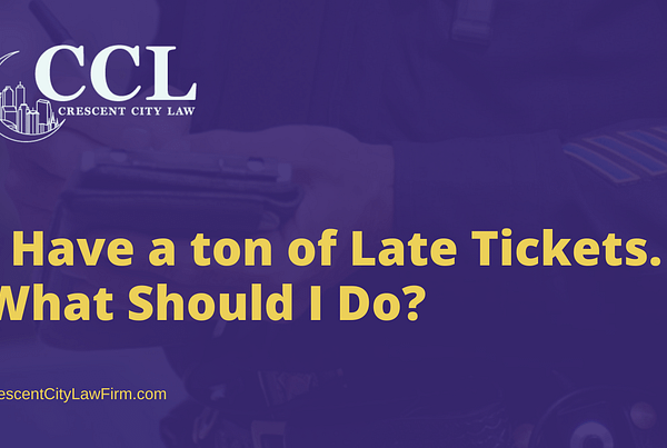 I Have a ton of Late Tickets. What Should I Do - crescent city law firm
