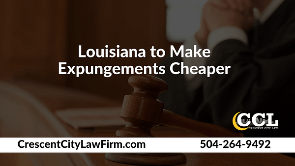 Louisiana to Make Expungements Cheaper - Crescent City Law new orleans louisiana