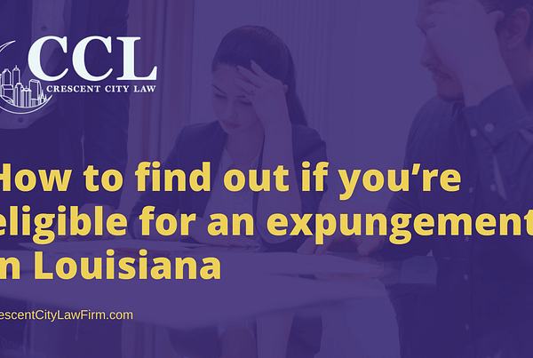How to find out if you're eligible for an expungement in Louisiana - crescent city law firm