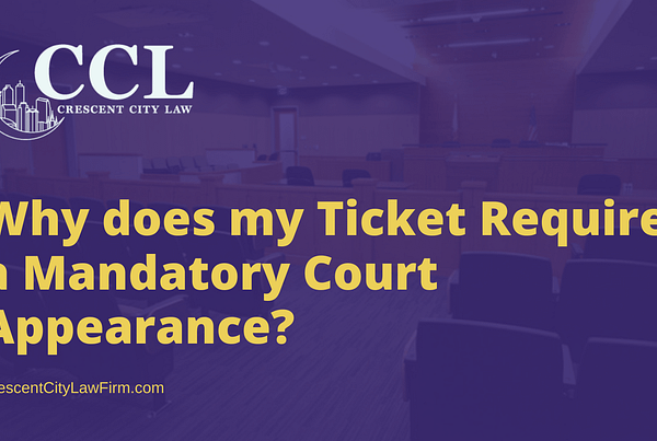 Why does my Ticket Require a Mandatory Court Appearance - crescent city law firm