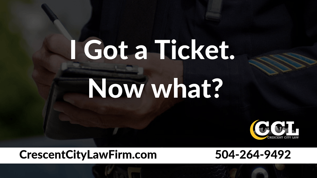 I Got a Ticket Now what - Crescent City Law new orleans louisiana