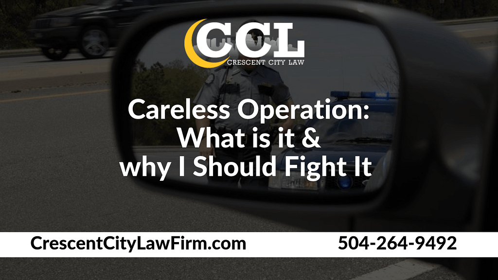 Careless Operation What is It and why I Should Fight It - Crescent City Law new orleans louisiana