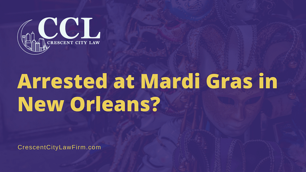 Arrested at Mardi Gras in New Orleans - crescent city law firm