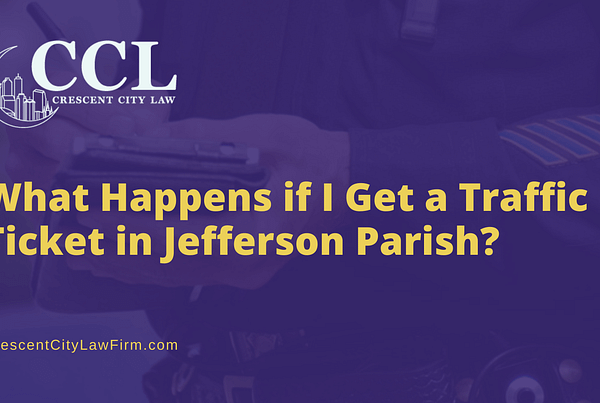 What Happens if I Get a Traffic Ticket in Jefferson Parish - crescent city law firm