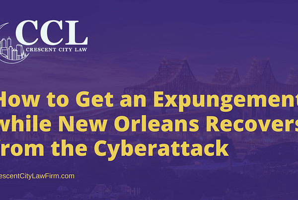 How to Get an Expungement while New Orleans Recovers from the Cyberattack - crescent city law firm