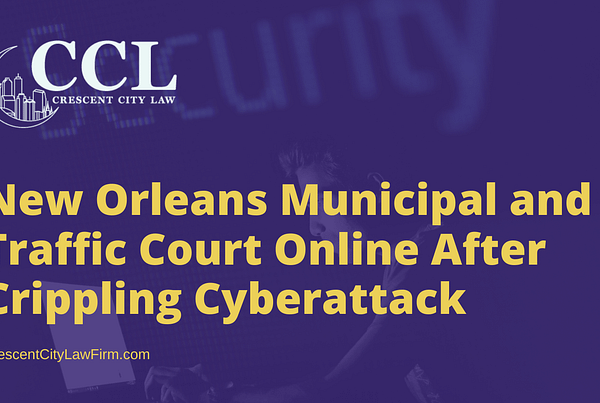 New Orleans Municipal and Traffic Court Online After Crippling Cyberattack - crescent city law firm