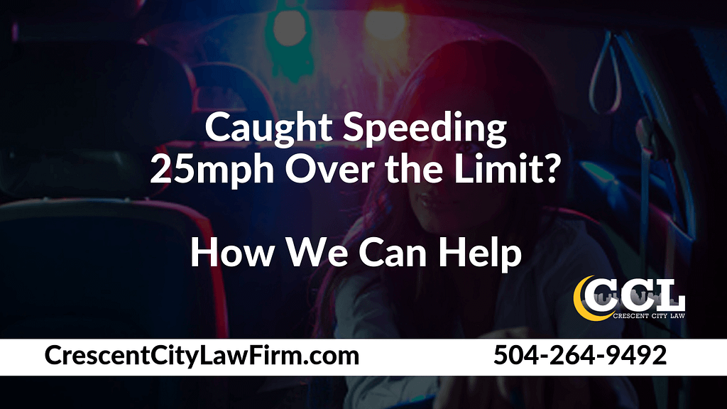 Caught Speeding 25mph Over the Limit_ How We Can Help - Crescent City Law new orleans louisiana