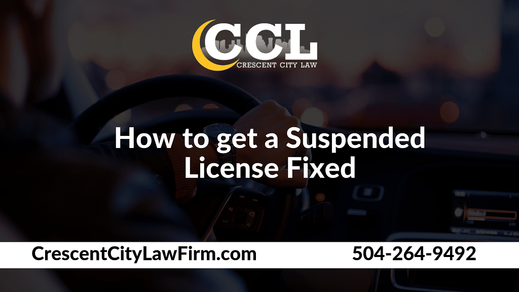 How to get a Suspended License Fixed _ Crescent City Law new orleans louisiana