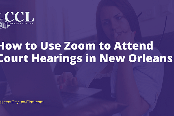 How to Use Zoom to Attend Court Hearings in New Orleans- crescent city law firm