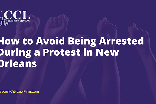 How to avoid being arrested during a protest in New Orleans- crescent city law firm