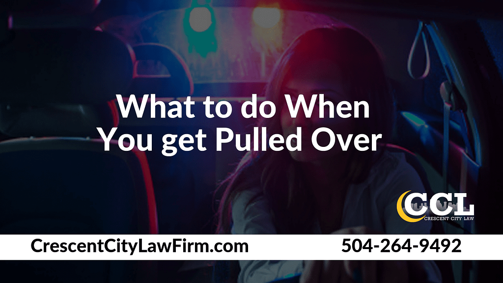 what to do When You get Pulled Over _ Crescent City Law new orleans louisiana