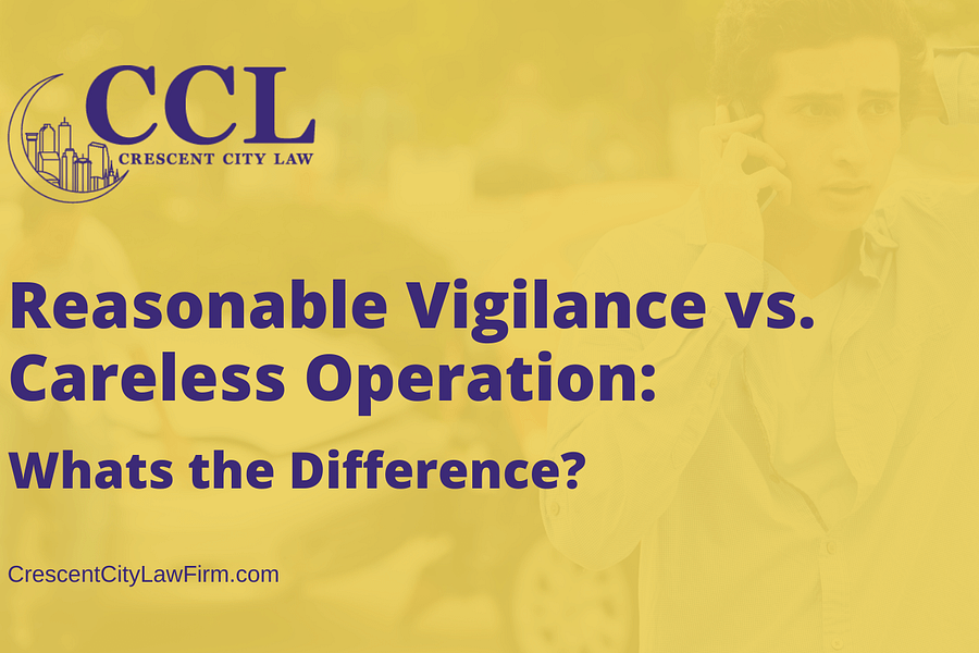 Reasonable Vigilance vs. Careless Operation - crescent city law firm