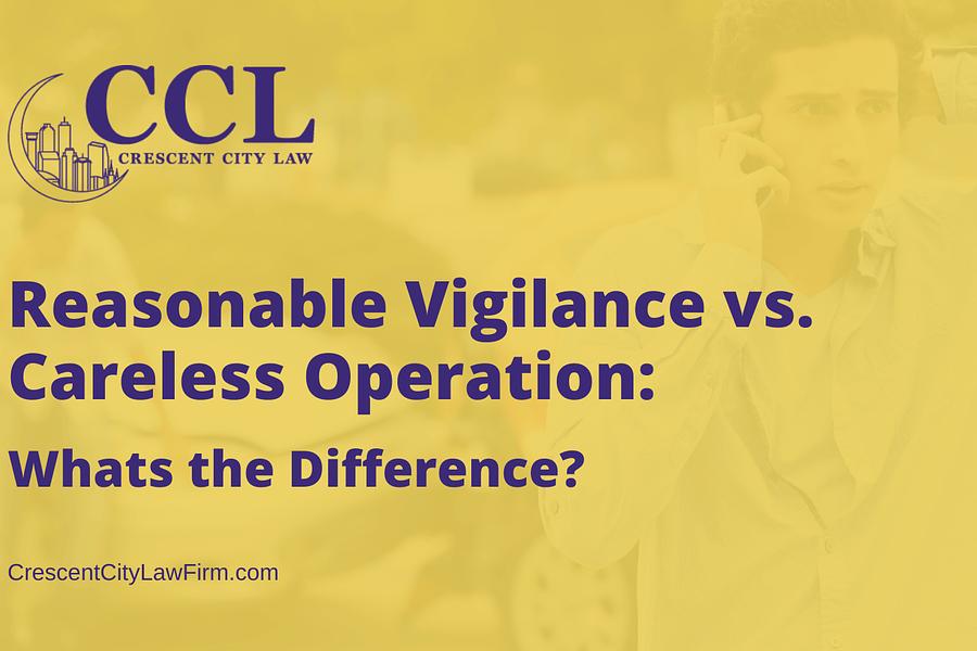 Reasonable Vigilance vs. Careless Operation - crescent city law firm