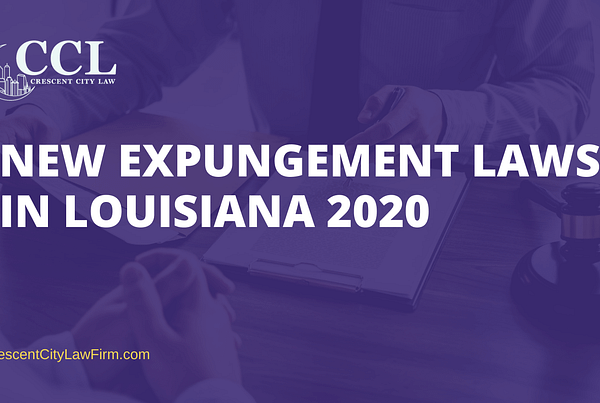 NEW EXPUNGEMENT LAWS IN LOUISIANA 2020- crescent city law firm