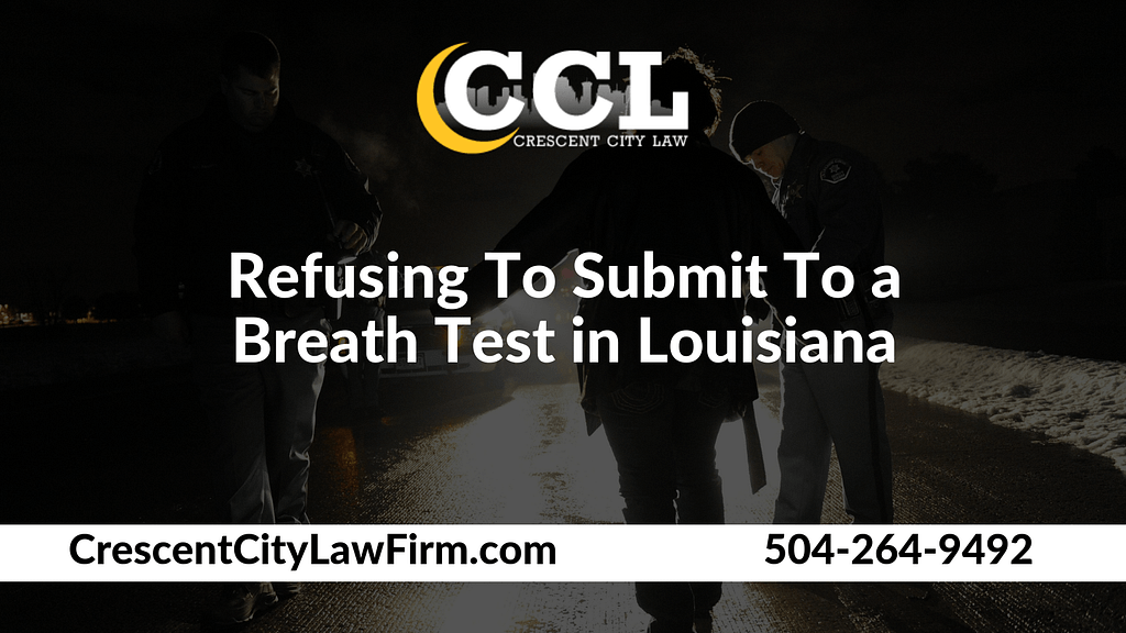 Refusing To Submit To a Breath Test in Louisiana - Crescent City Law new orleans louisiana