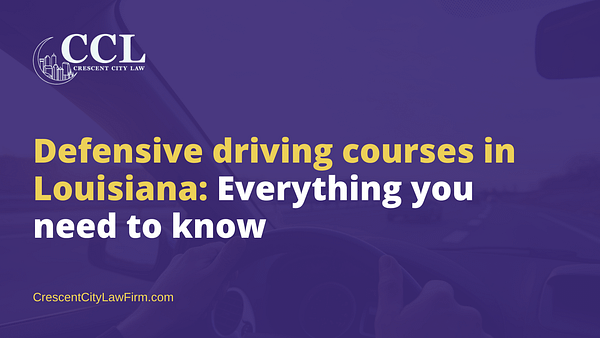 Defensive driving courses in Louisiana - crescent city law firm - new orleans la