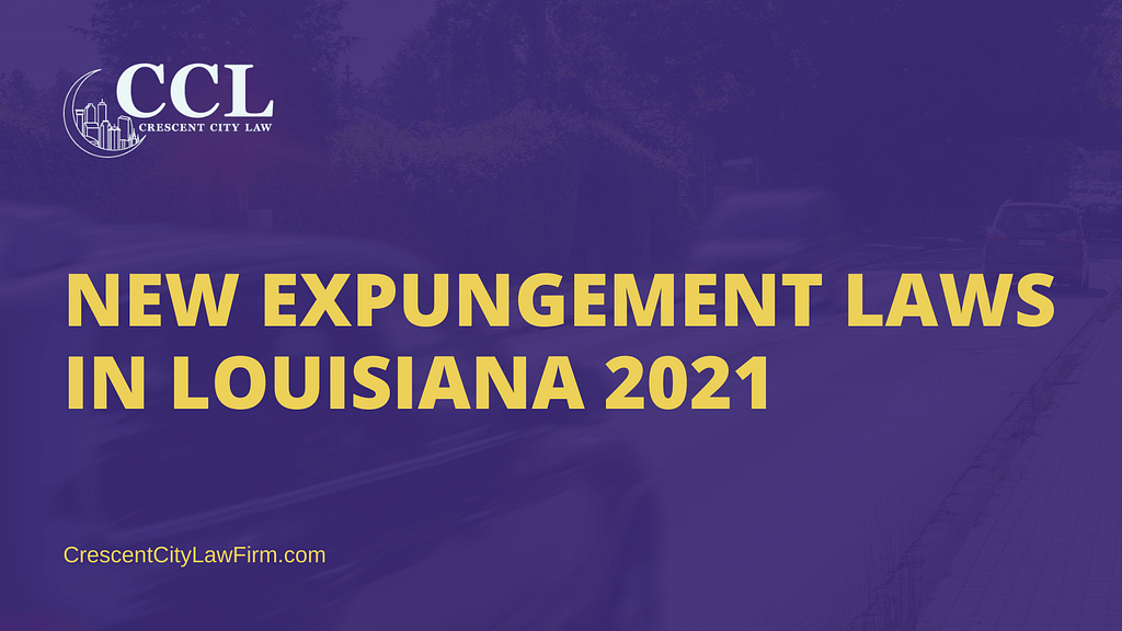 NEW EXPUNGEMENT LAWS IN LOUISIANA 2021 - crescent city law firm - new orleans la