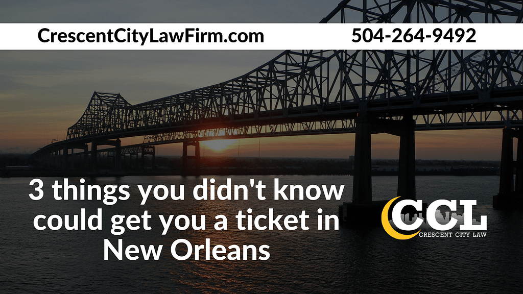 3 things you didn't know could get you a ticket in New Orleans - Crescent City Law