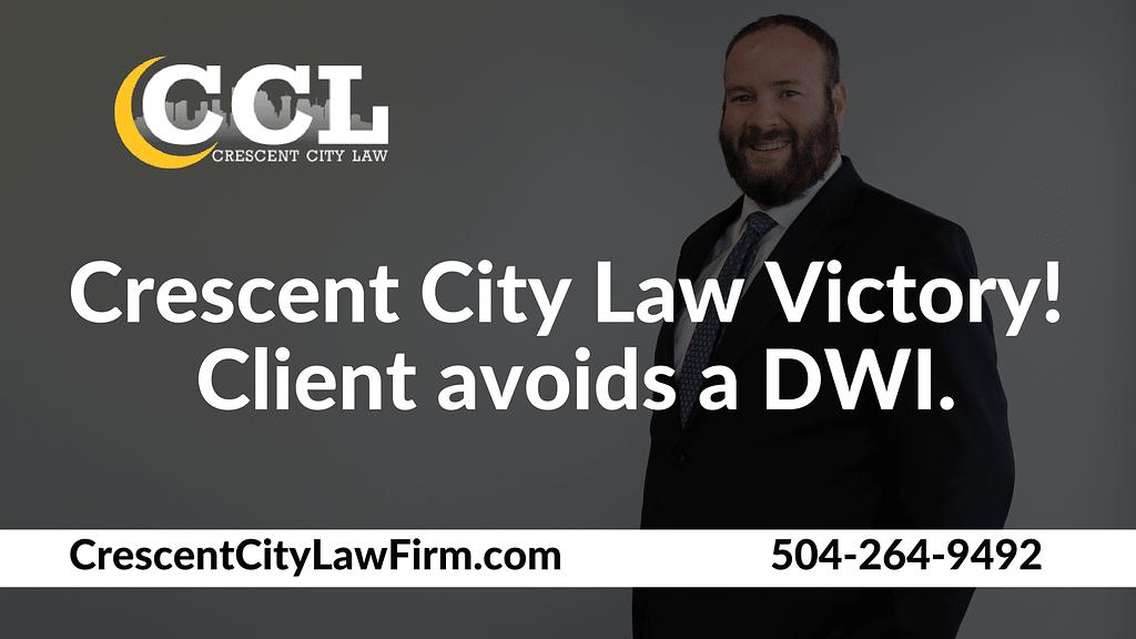 Client avoids a DWI - Crescent City Law