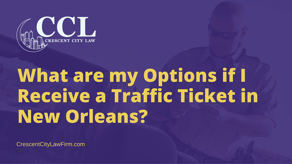 What are my Options if I Receive a Traffic Ticket in New Orleans - crescent city law firm