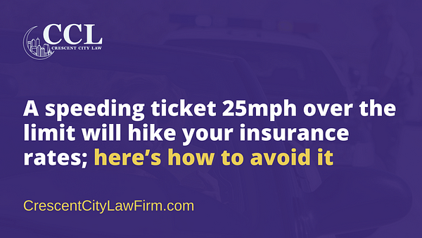 A speeding ticket 25mph over the limit will hike your insurance rates; here's how to avoid it - crescent city law firm - new orleans la