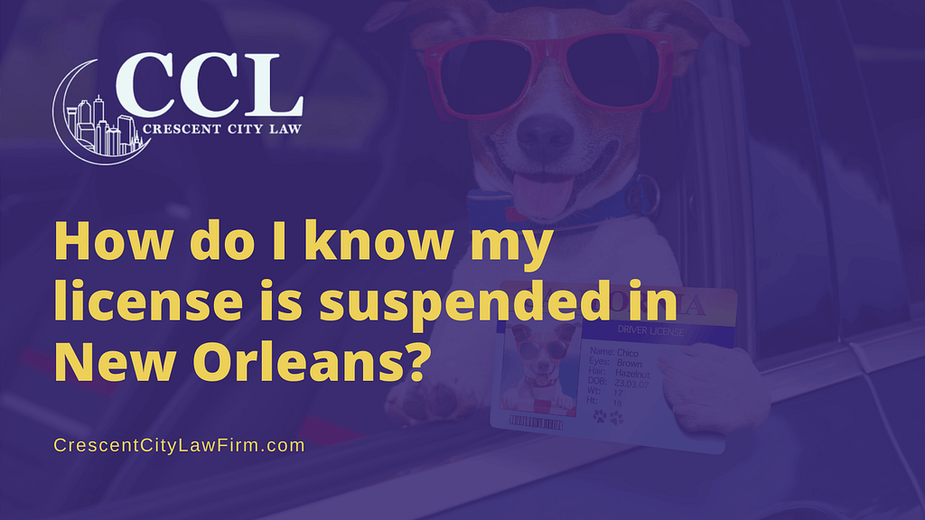 How do I know my license is suspended in New Orleans - crescent city law firm - new orleans la