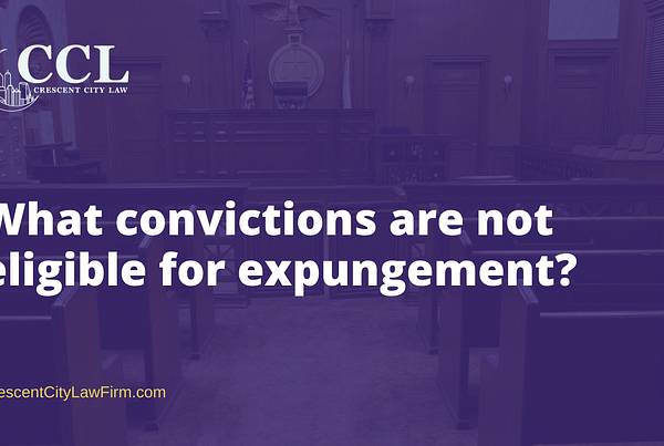 What convictions are not eligible for expungement - crescent city law firm - new orleans la