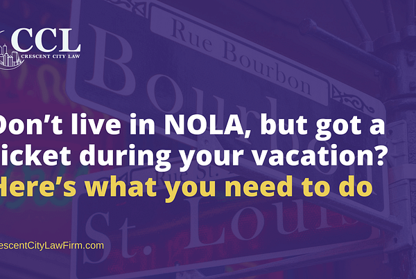 Don't live in NOLA, but got a ticket during your vacation? Here's what you need to do- crescent city law firm