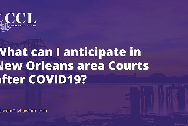 What can I anticipate in New Orleans area Courts after COVID19?- crescent city law firm