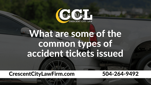 What are some of the common types of accident tickets issued - Crescent City Law