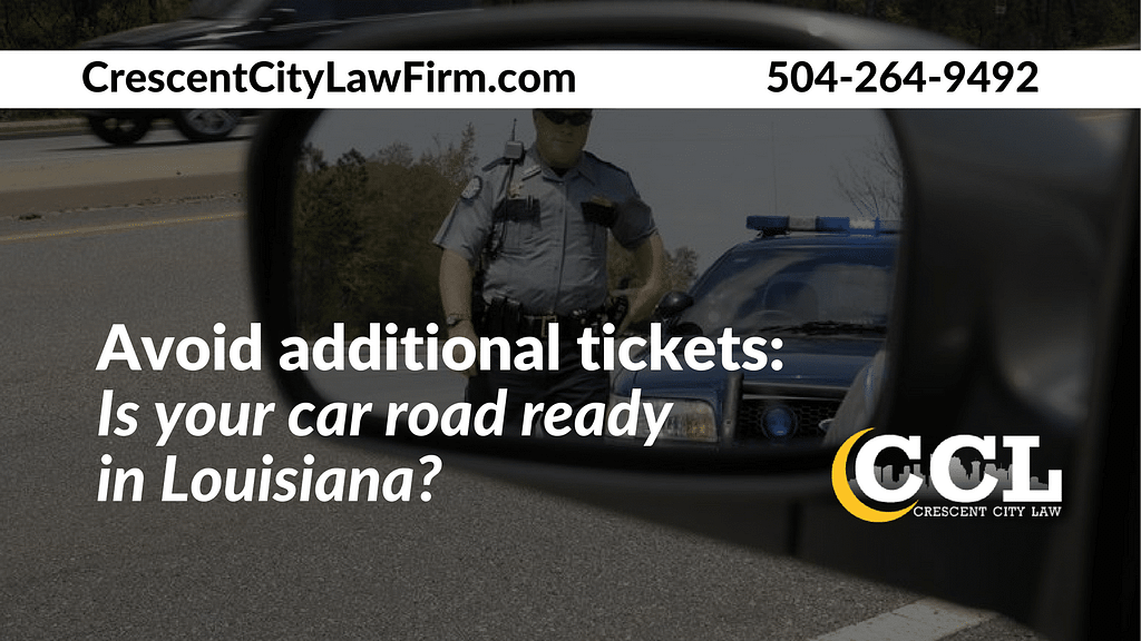 Avoid additional tickets - Is your car road ready in Louisiana - Crescent City Law