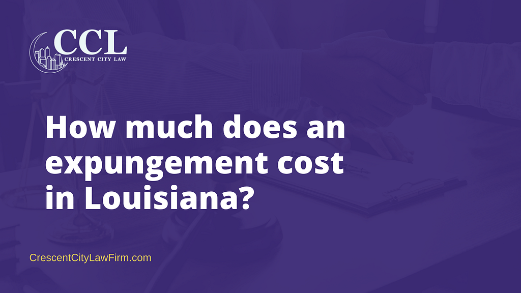 How much does an expungement cost in Louisiana - crescent city law firm - new orleans la