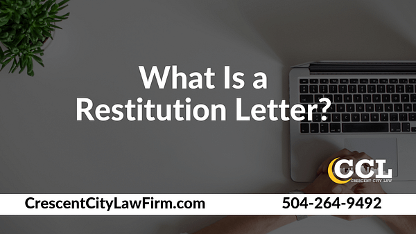 What Is a Restitution Letter - Crescent City Law new orleans louisiana