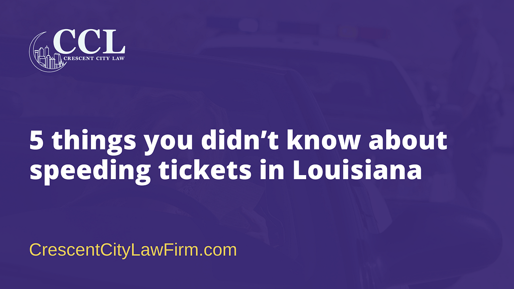 things you didn't know about speeding tickets in Louisiana - crescent city law firm - new orleans la