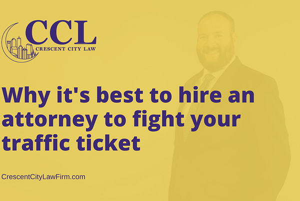 Why it's best to hire an attorney to fight your traffic ticket new orleans - crescent city law
