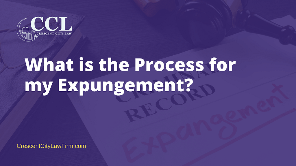 What is the Process for my expungement?- crescent city law firm