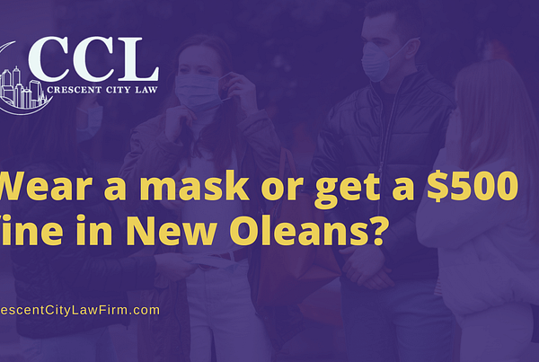 Wear a mask or get a $500 fine in new orleans - crescent city law firm - new orleans la