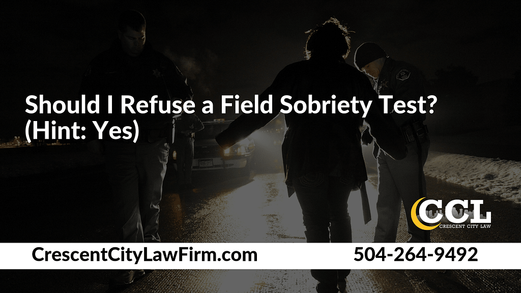 Should I Refuse a Field Sobriety Test_ _ Crescent City Law new orleans louisiana