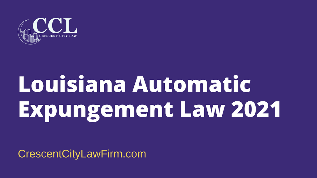 Louisiana Automatic Expungement Law 2021 - crescent city law firm - new orleans la