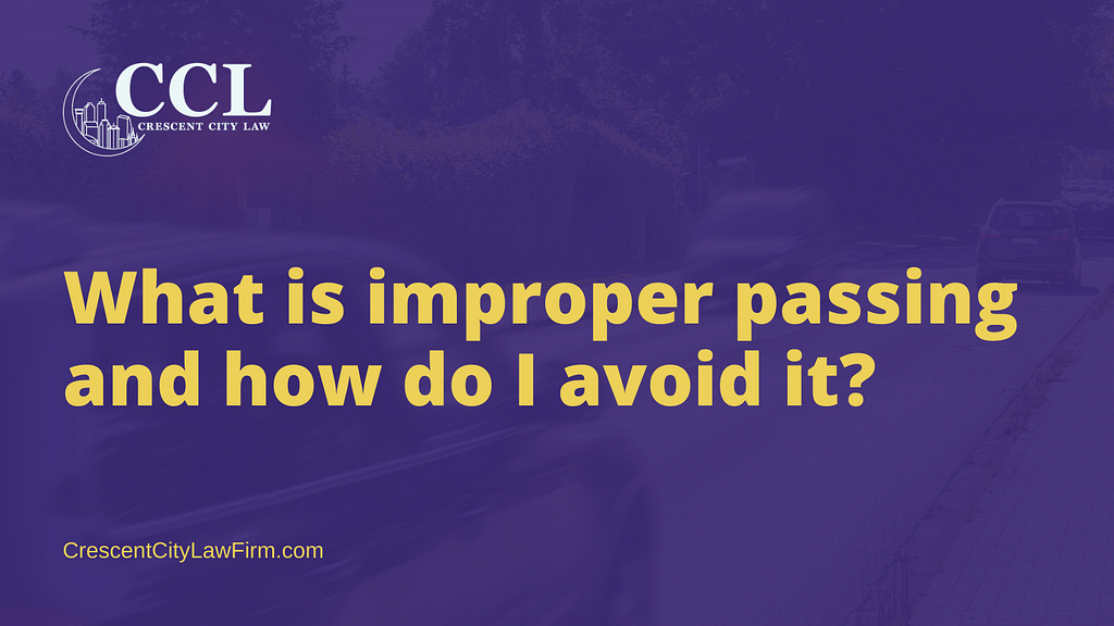 What is improper passing and how do I avoid it - crescent city law firm - new orleans la