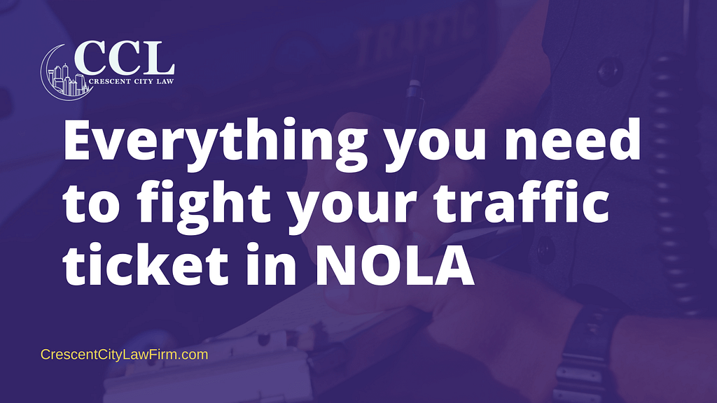 Everything you need to fight your traffic ticket in NOLA- crescent city law firm