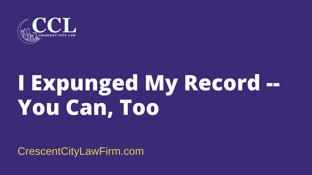 I Expunged My Record -- You Can, Too - crescent city law firm - new orleans la