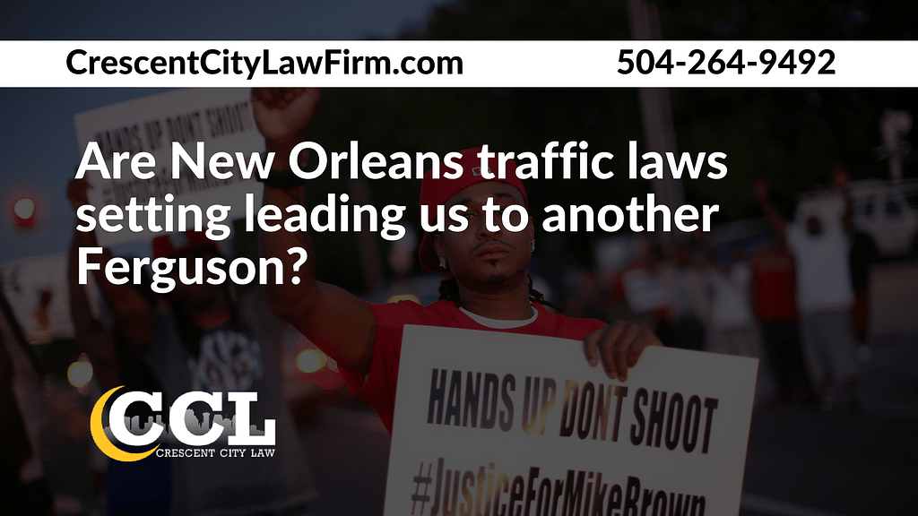 Are New Orleans traffic laws setting leading us to another Ferguson - Crescent City Law