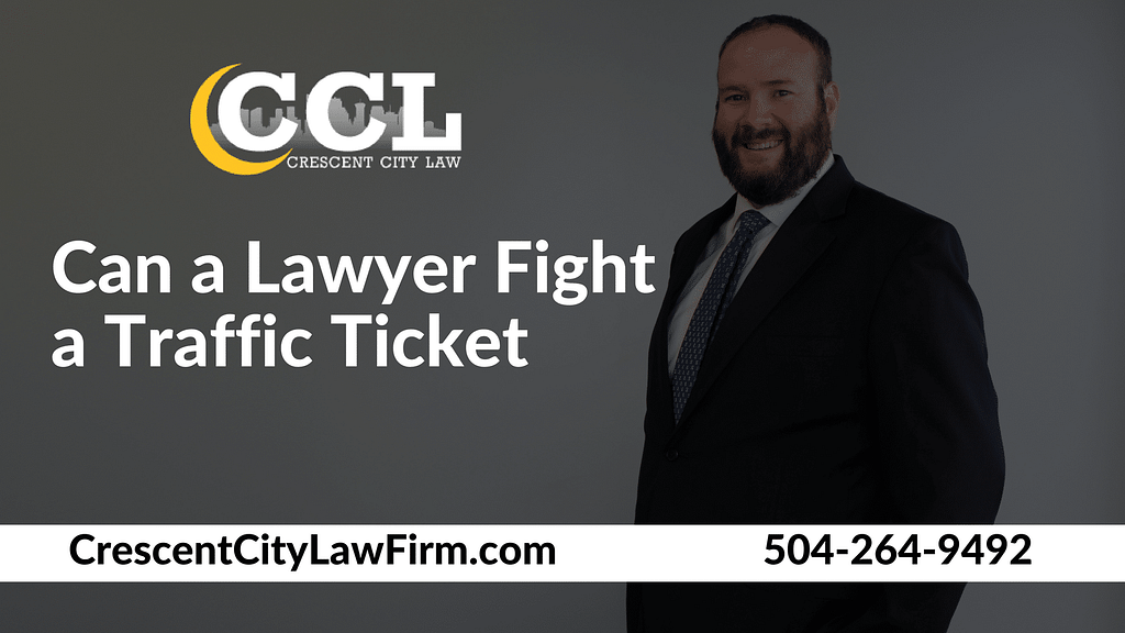 Can a lawyer fight a traffic ticket_ _ Crescent City Law new orleans