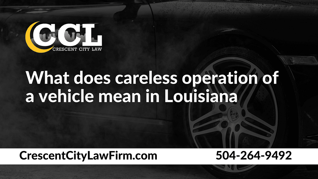 What does careless operation of a vehicle mean in Louisiana _ Crescent City Law