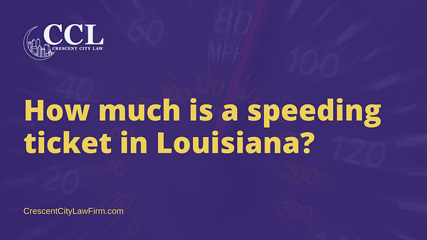 How much is a speeding ticket in Louisiana - crescent city law firm - new orleans la