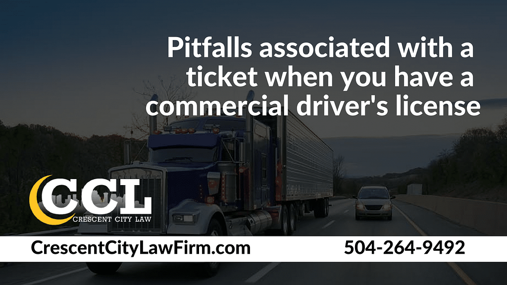 Pitfalls associated with a ticket when you have a commercial driver's license _ Crescent City Law